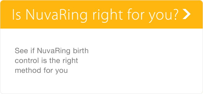 Is NuvaRing® (etonogestrel/ethinyl estradiol vaginal ring) Right for You?